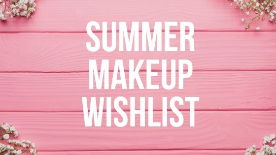 summer makeup wishlist