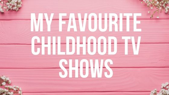 my favourite childhood tv shows