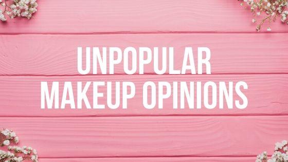 Unpopular Makeup Opinions
