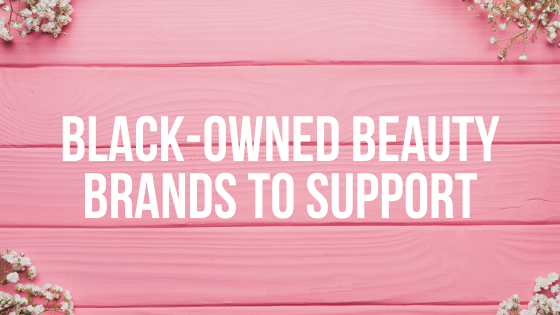 Black Owned Beauty Brands to Support