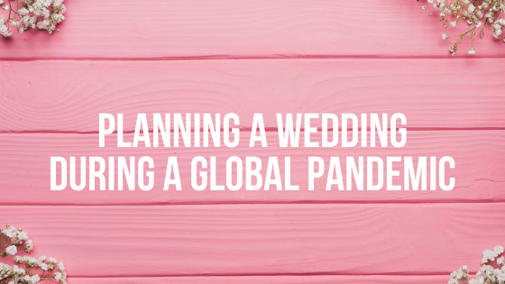 Planning a wedding during a global pandemic