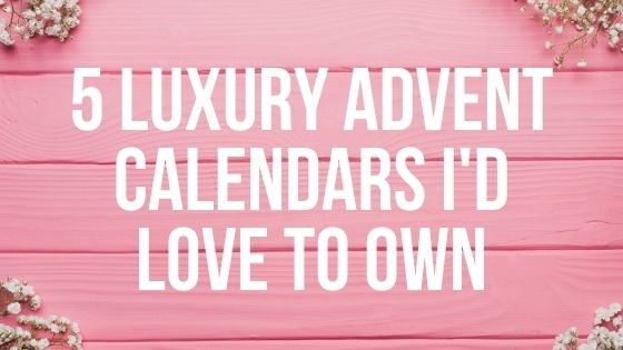 5 Luxury Advent Calendars I'd Love to Own