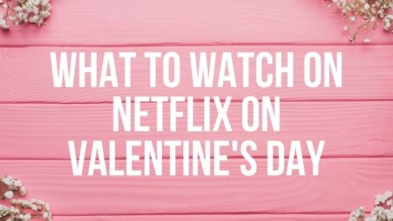 Most Romantic TV Shows to Watch on Netflix on Valentine's Day