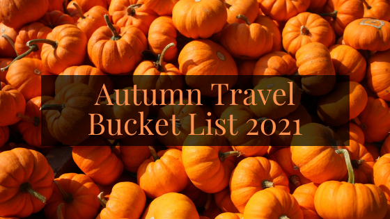 Autumn Travel Bucket List 2021